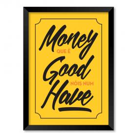 QUADRO MONEY QUE É GOOD NÓIS NUM HAVE
