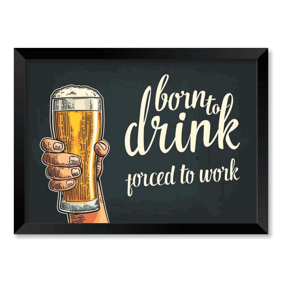 QUADRO BORN TO DRINK  - Pôster no Quadro