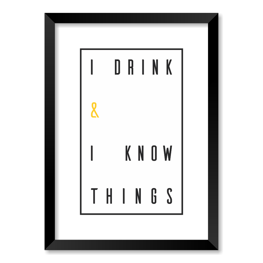 QUADRO I DRINK & I KNOW THINGS  - Pôster no Quadro