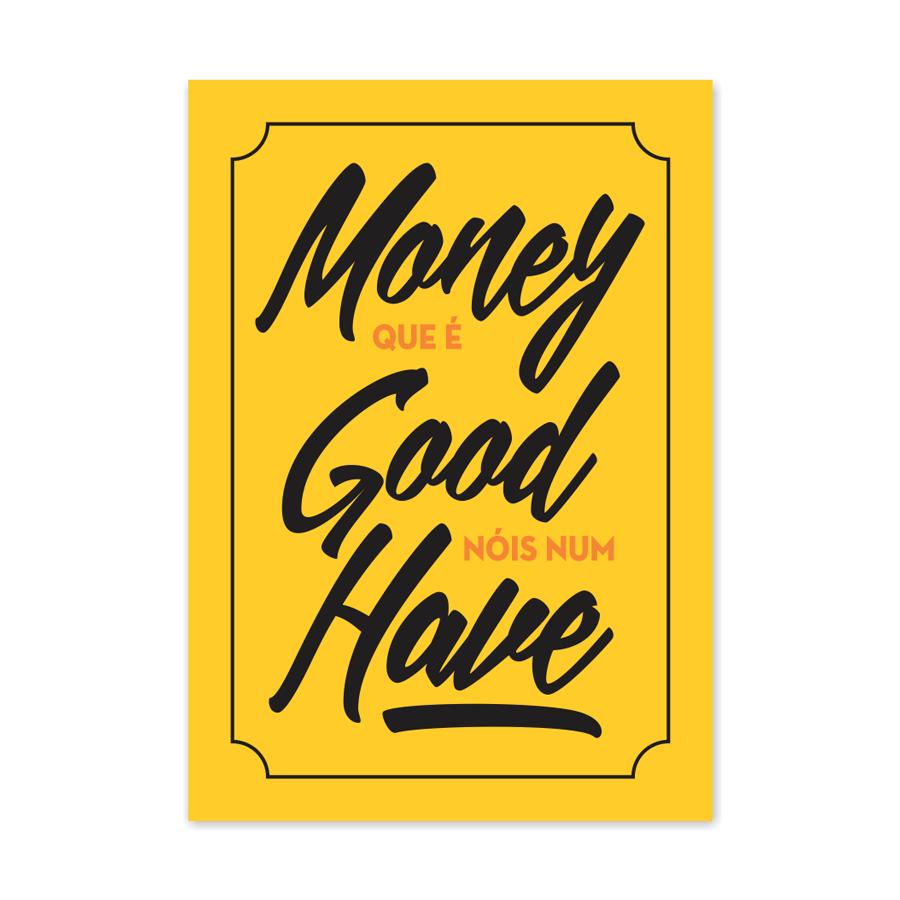 QUADRO MONEY QUE É GOOD NÓIS NUM HAVE  - Pôster no Quadro