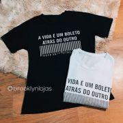 T-SHIRT ''A VIDA É UM BOLETO ATRÀS DO OUTRO''