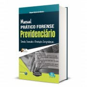 MANUAL PRÁTICO FORENSE PREVIDENCIÁRIO - 4ª EDIÇÃO