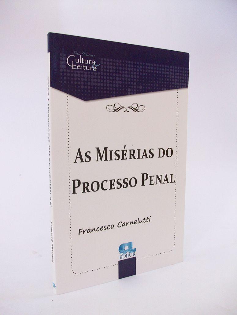 As Misérias do Processo Penal - Francesco Carnelutti  - Edijur Editora