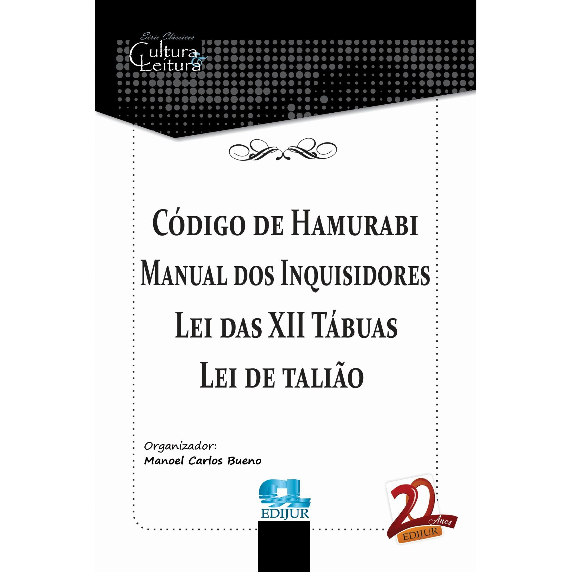 Código de Hamurabi Manual dos Inquisidores Lei das XII Tábuas Lei de talião - Manoel Carlos Bueno  - Edijur Editora