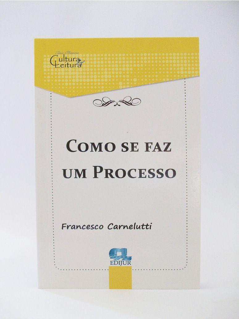 Como Se Faz Um Processo - Francesco Carnelutti  - Edijur Editora