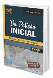 Da Petição Inicial - Técnica - Prática - Persuasão  - Edijur Editora