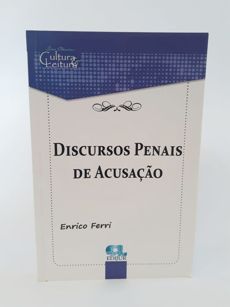 Discursos Penais de Acusação - Enrico Ferri  - Edijur Editora