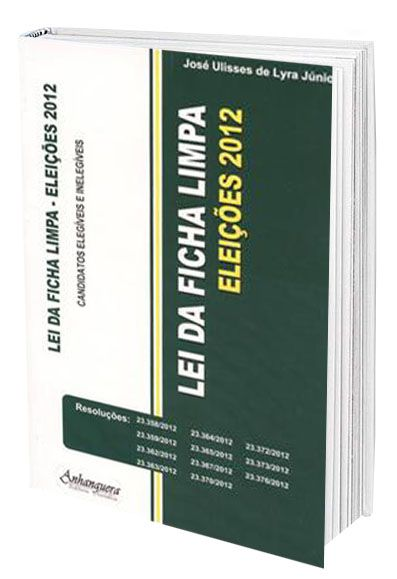 Lei Da Ficha Limpa - Eleições 2012  - Edijur Editora