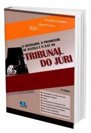 O Advogado, o Promotor de Justiça e o Juiz No Tribunal do Júri  - Edijur Editora