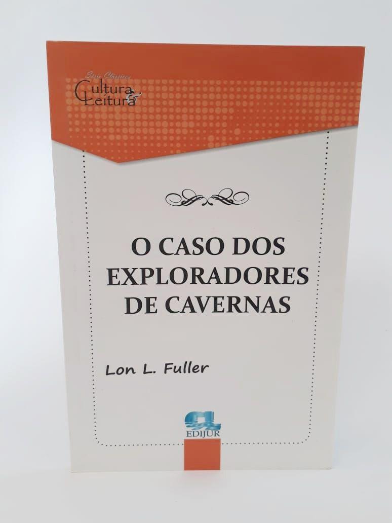 O Caso dos Exploradores de Cavernas - Lon L. Fuller  - Edijur Editora