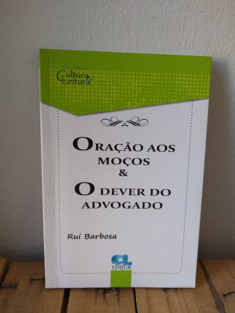 Oração aos Moços & O Dever do Advogado - Rui Barbosa  - Edijur Editora