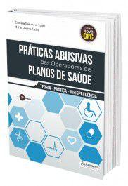 eBook Parte Prática - Práticas Abusivas das Operadoras de Planos de Saúde  - Edijur Editora