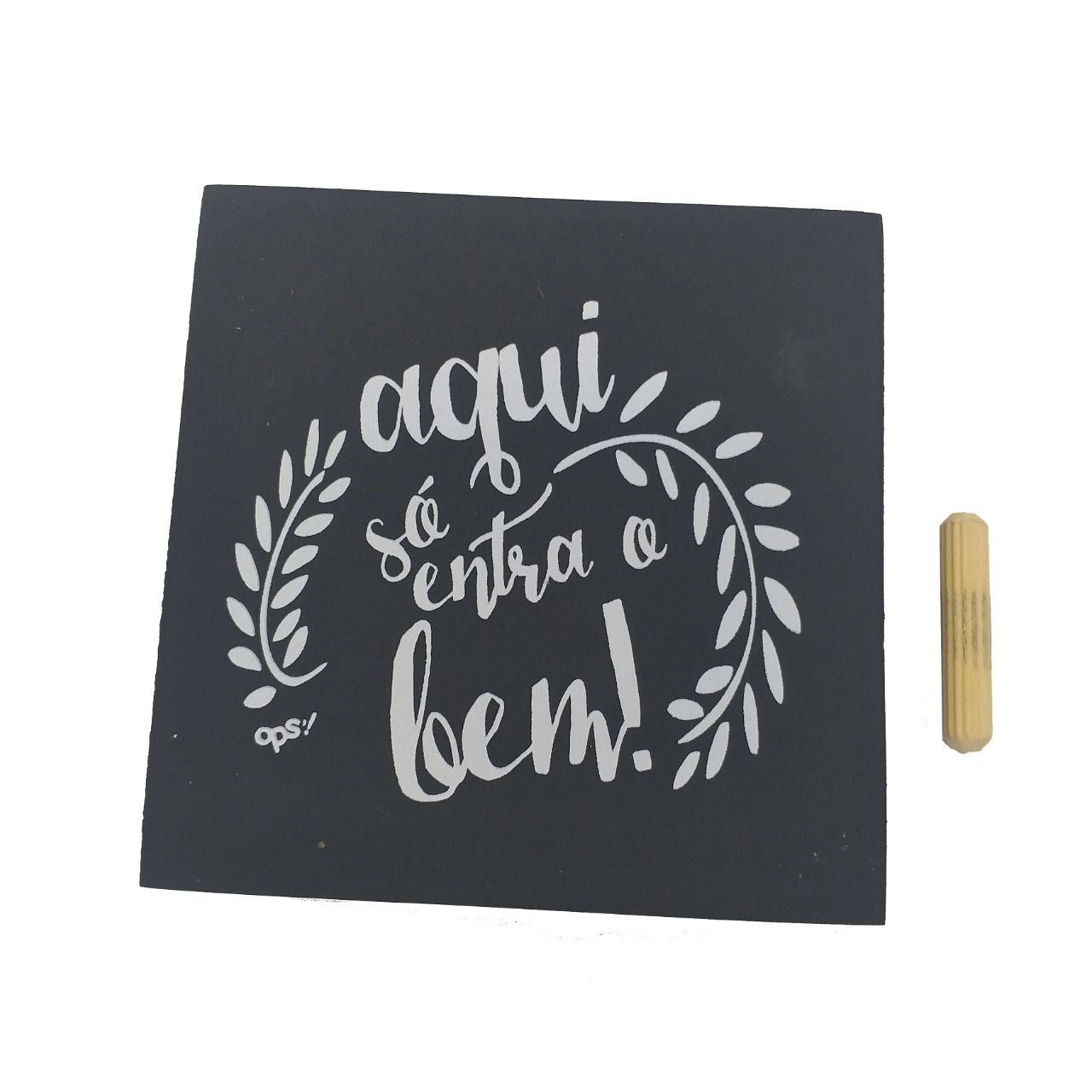 Mini Quadro Decorativo Aqui Só Entra o Bem! 12x12 cm