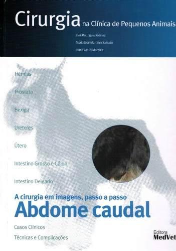 Cirurgia Na Clínica De Pequenos Animais Abdome Caudal  - LIVRARIA ODONTOMEDI