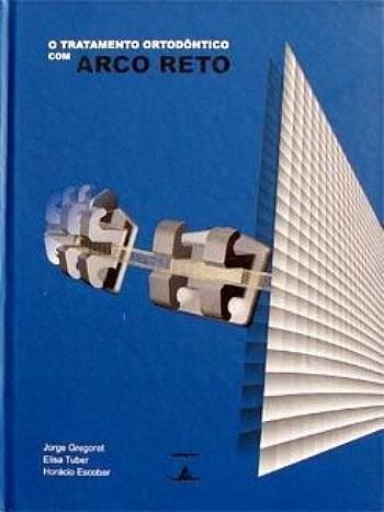 Livro O Tratamento Ortodôntico Com Arco Reto - Jorge Gregoret  - LIVRARIA ODONTOMEDI