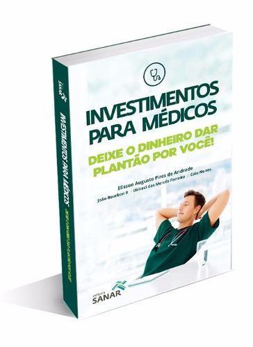 Livro Investimentos Para Médicos: Deixe O Dinheiro Dar Plantão  - LIVRARIA ODONTOMEDI