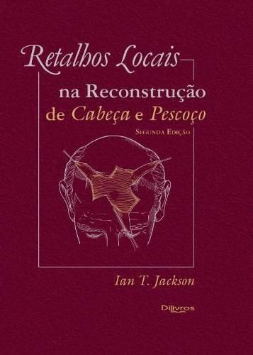 Livro Retalhos Locais Na Reconstrução De Cabeça E Pescoço  - LIVRARIA ODONTOMEDI