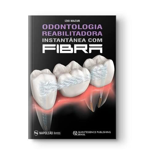 Odontologia Reabilitadora Instantânea Com Fibra  - LIVRARIA ODONTOMEDI