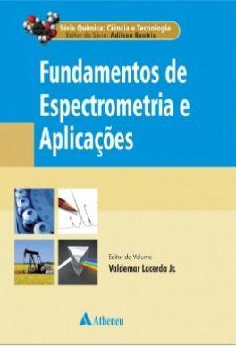 Livro Fundamentos De Espectrometria E Aplicações  - LIVRARIA ODONTOMEDI