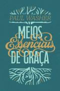 Livro Meios Essenciais de Graça - Paul Washer