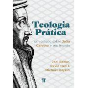 Livro Teologia prática - Joel Beeke, David Hall, Michael Haykin