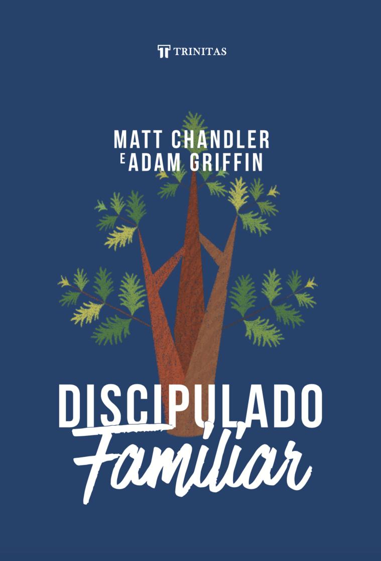 Livro Discipulado Familiar - Matt Chandler e Adam Griffin