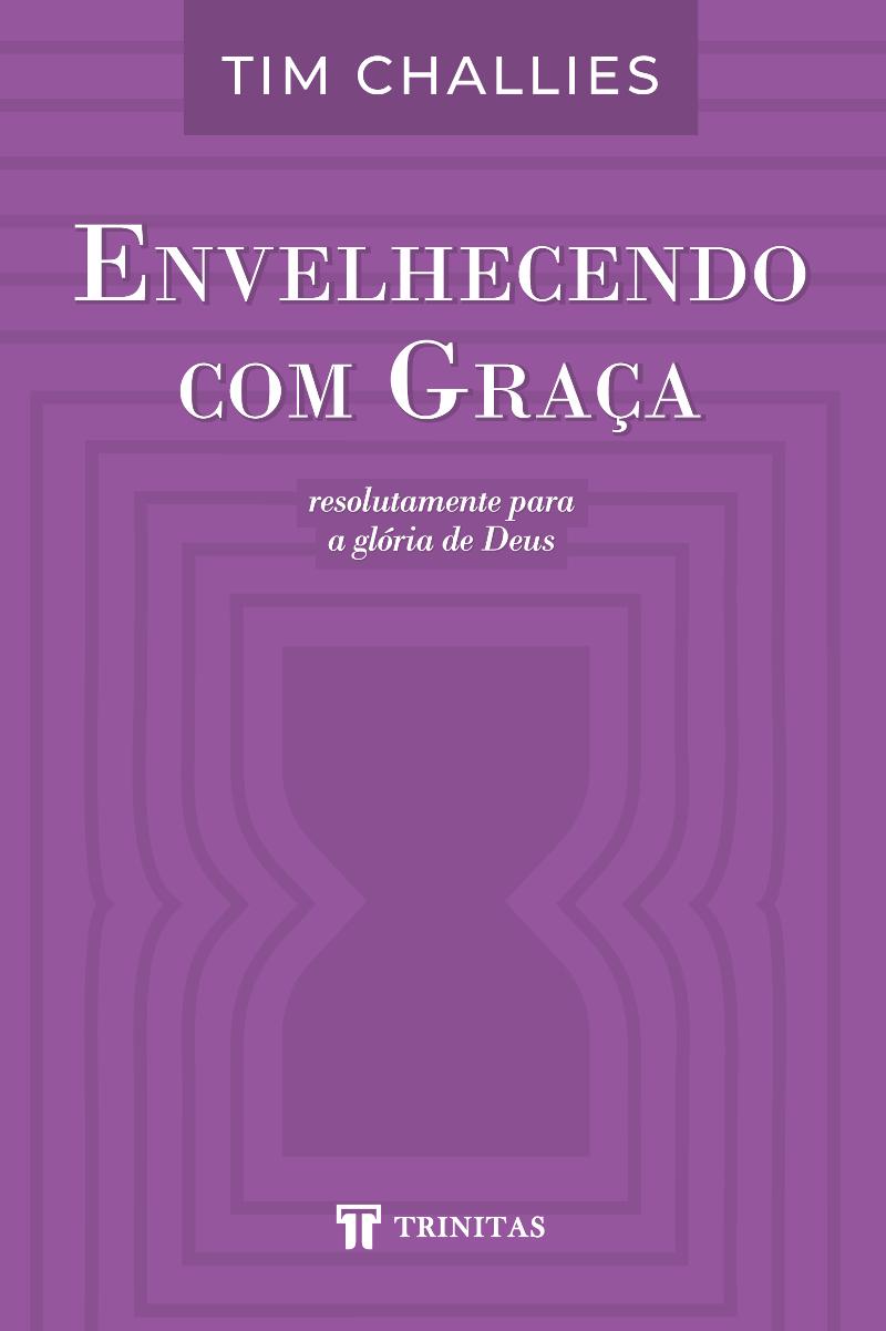 Livro Envelhecendo com Graça - Tim Challies