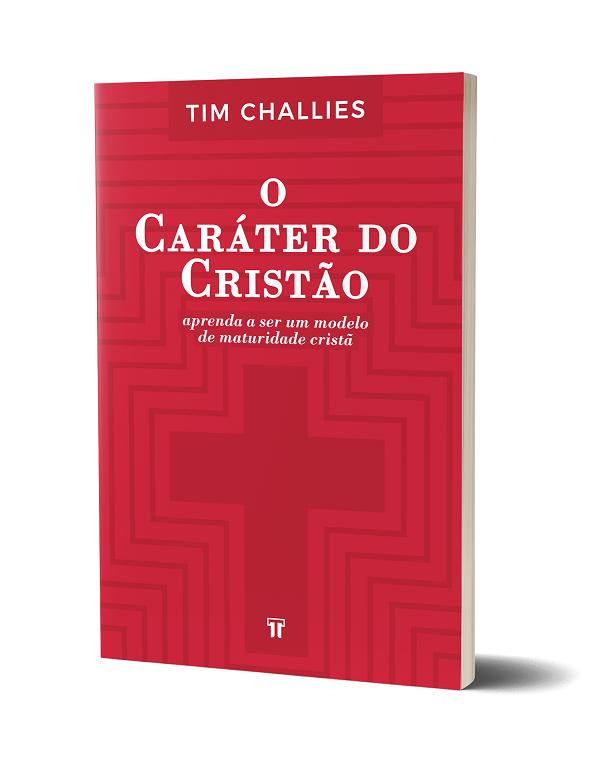 Livro O caráter do cristão - Tim Challies