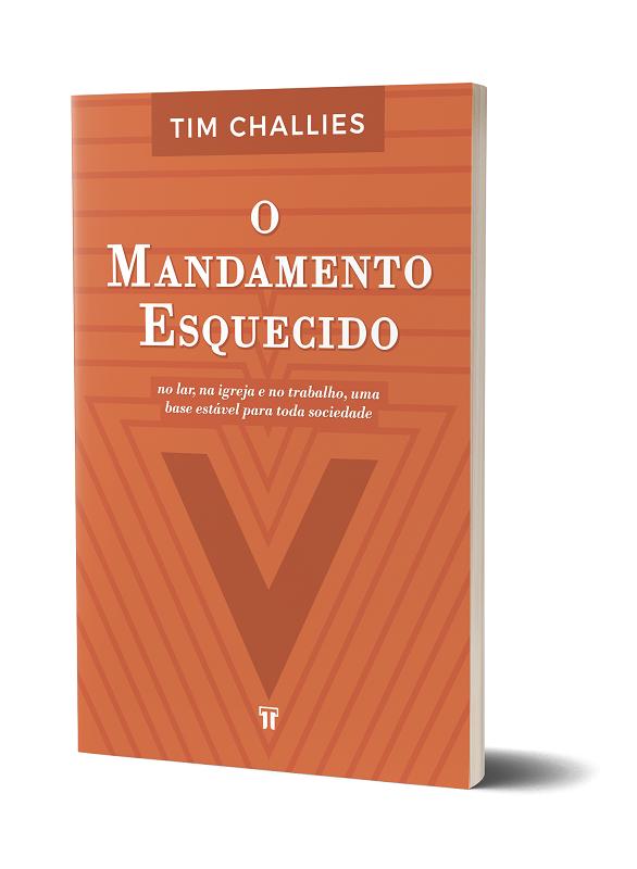 Livro O mandamento esquecido - Tim Challies