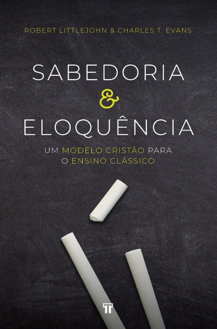 Livro Sabedoria e Eloquência - Robert Littlejohn e Charles T. Evans
