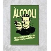 Decorativo - Álcool Entre em contato com seu idiota interior!