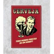 Decorativo - Cerveja Todo Mundo Precisa de um Hobbie!