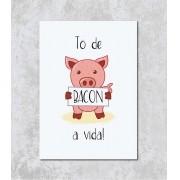 Decorativo - Tô de bacon a vida