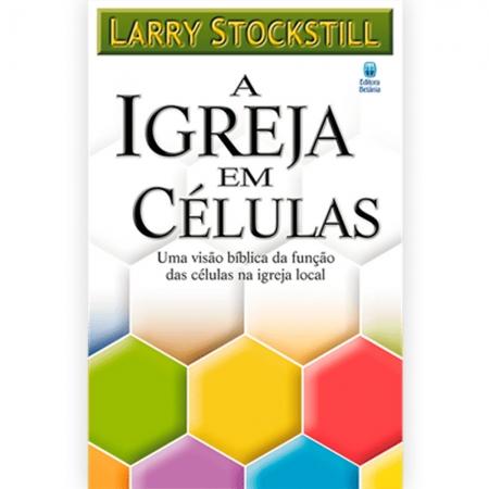 A Igreja Em Células   Larry Stockstill