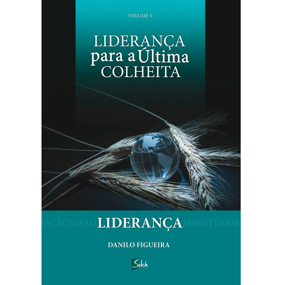 Liderança - Liderança para a Última Colheita - Vol. 5 - Danilo Figueira
