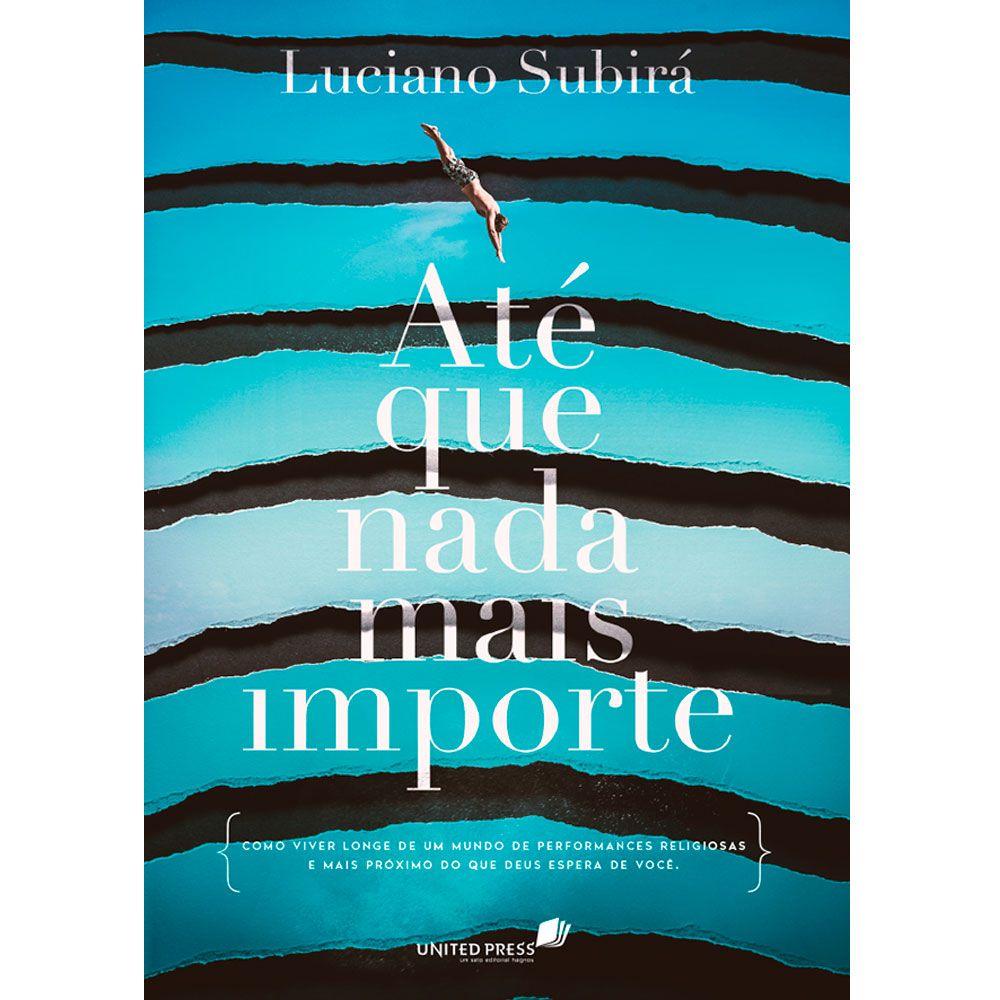 Livro Até que Nada mais Importe - Luciano Subirá