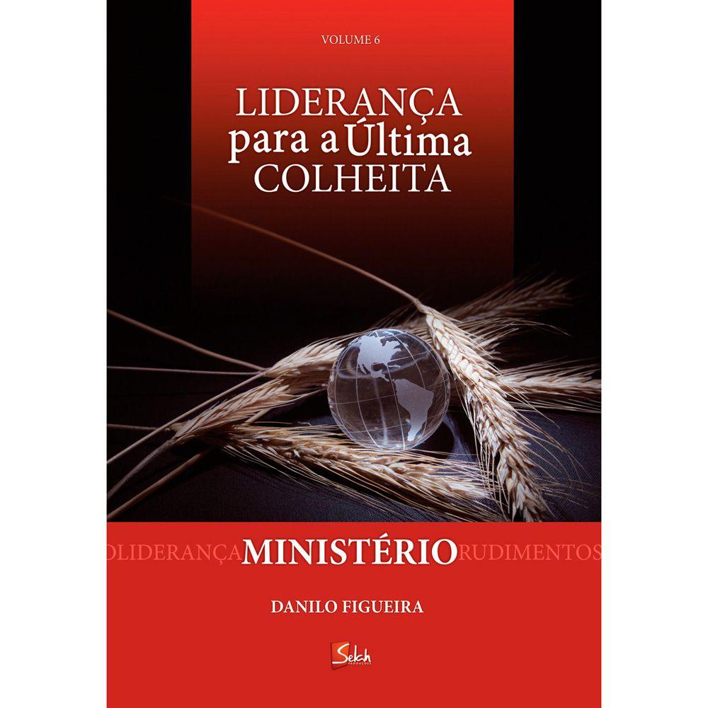 Ministério - Liderança para a Última Colheita - Danilo Figueira