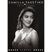 DVD CAMILLA FAUSTINO & TRIO GUARÁ - BOSSA SEMPRE BOSSA