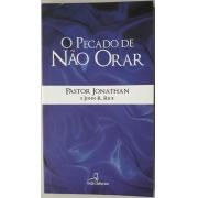 O Pecado De Não Orar Pastores Jonathan F Santos e John R Rice