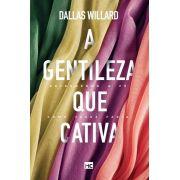 Gentileza que Cativa - Livro Dallas Willard