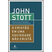 O Cristão Em Uma Sociedade Não Cristã - Como Posicionar- se Biblicamente - John Stott