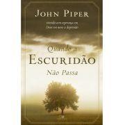 Quando a Escuridão Não Passa - John Piper