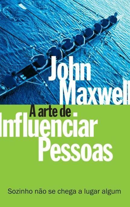 A Arte de Influenciar Pessoas - John Maxwell