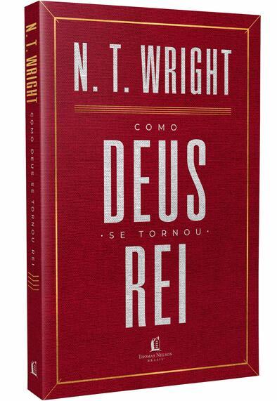 Como Deus Se Tornou Rei - N.T. Wright