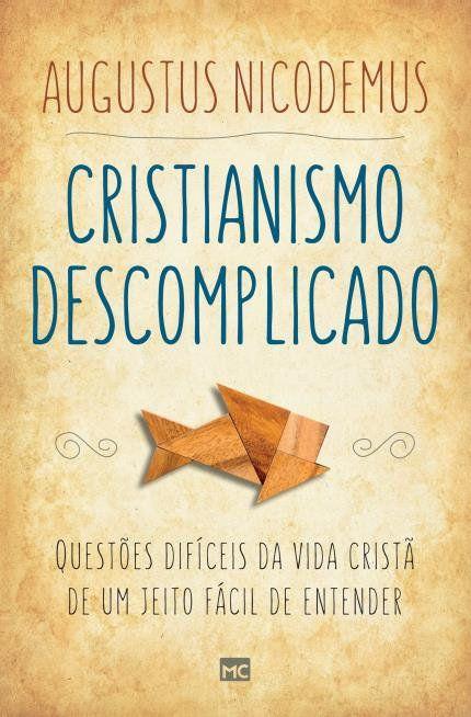 Cristianismo Descomplicado - Augustus Nicodemus