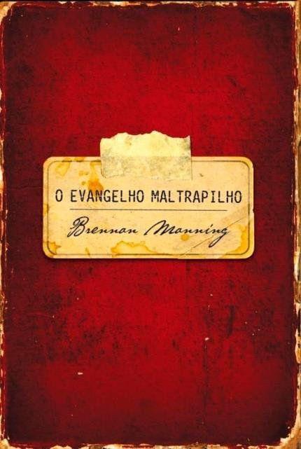 Evangelho Maltrapilho - Nova Capa Especial! Livro Brennan Manning