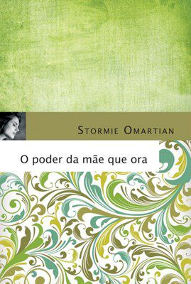 O Poder da Mãe que Ora - Stormie Omartian