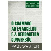 Livro O Chamado ao Evangelho e a Verdadeira Conversão - Paul Washer