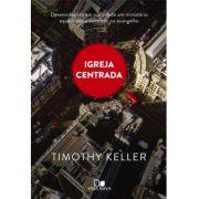 Livro Igreja Centrada - Timothy Keller