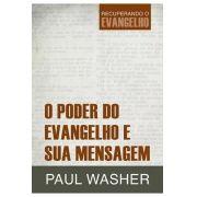 Livro O Poder do Evangelho e Sua Mensagem - Paul Washer